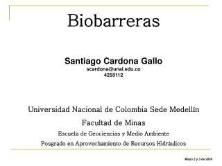 Biobarreras Santiago Cardona Gallo scardona@unal.co  4255112