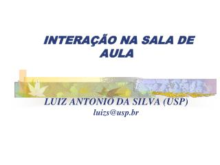 INTERAÇÃO NA SALA DE AULA LUIZ ANTONIO DA SILVA (USP) luizs@usp.br