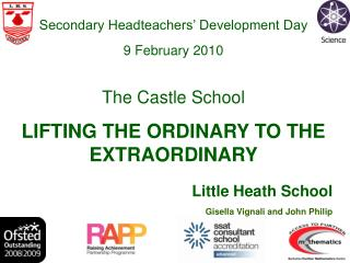 Secondary Headteachers' Development Day 9 February 2010 The Castle School