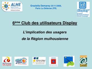 6 ème  Club des utilisateurs Display L'implication des usagers de la Région mulhousienne