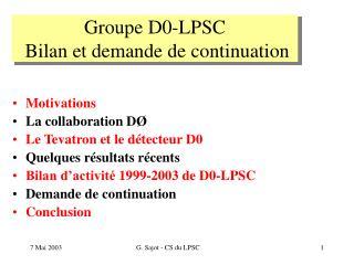 Groupe D0-LPSC  Bilan et demande de continuation