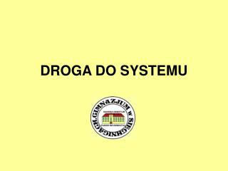 DROGA DO SYSTEMU
