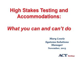 High Stakes Testing and Accommodations:  What you can and can't do