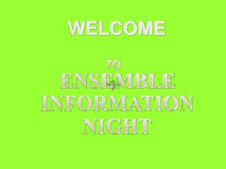 ENSEMBLE INFORMATION NIGHT