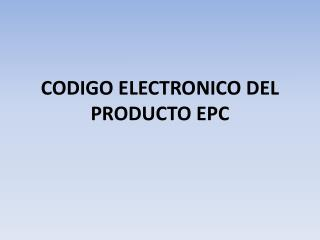 CODIGO ELECTRONICO DEL PRODUCTO EPC