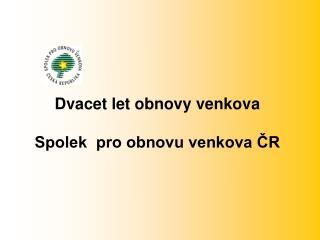 Dvacet let obnovy venkova Spolek  pro obnovu venkova ČR