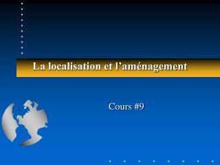 La localisation et l'aménagement