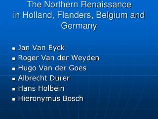 The Northern Renaissance in Holland, Flanders, Belgium and Germany
