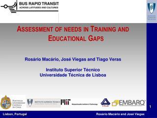 Assessment of needs in Training and Educational Gaps Rosário Macário, José Viegas and Tiago  Veras