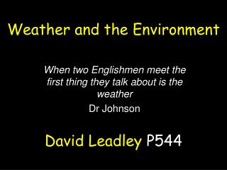 When two Englishmen meet the first thing they talk about is the weather Dr Johnson