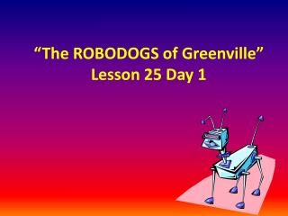 The ROBODOGS of Greenville  Lesson 25 Day 1