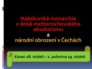 Habsburská monarchie  v době metternichovského absolutismu a  národní obrození v Čechách