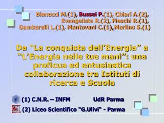 Bianucci M.(1),  Bussei P. (1), Chiari A.(2),  Evangelista R.(2), Fieschi R.(1),