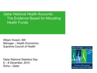 Altijani Hussin, MA Manager   Health Economics  Supreme Council of Health    Qatar National Statistics Day 6   8 Decembe