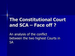 The Constitutional Court and SCA – Face off ?