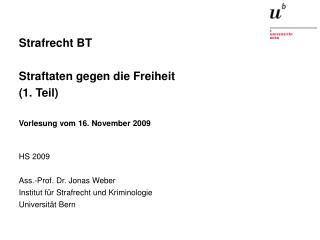 Strafrecht BT  Straftaten gegen die Freiheit (1. Teil) Vorlesung vom 16. November 2009