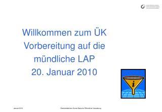 Willkommen zum ÜK  Vorbereitung auf die  mündliche LAP 20. Januar 2010