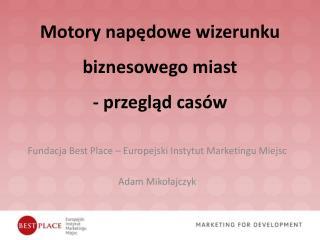 Motory napędowe wizerunku biznesowego miast  - przegląd casów