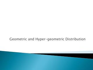 Geometric and Hyper-geometric Distribution