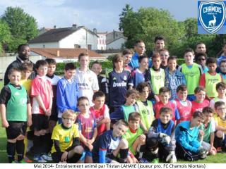 Mai 2014- Entrainement anim� par Tristan  LAHAYE (joueur pro. FC Chamois  Niortais)