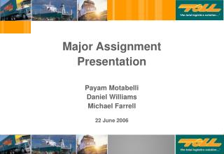 Major Assignment Presentation Payam Motabelli Daniel Williams Michael Farrell 22 June 2006