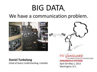 BIG DATA , We have a communication problem.