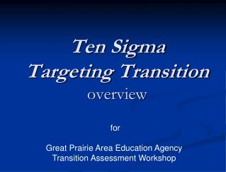 Ten Sigma Targeting Transition overview