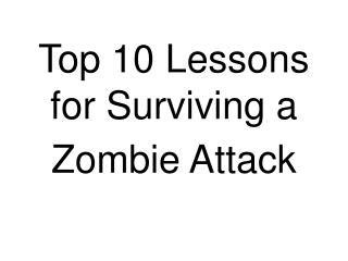 Top 10 Lessons for Surviving a Zombie Attack
