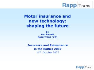 Motor insurance and  new technology:  shaping the future by Ken Perrett  Rapp Trans (UK)