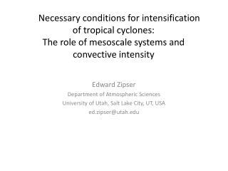 Edward Zipser Department of Atmospheric Sciences University of Utah, Salt Lake City, UT, USA