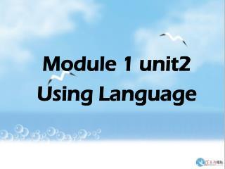 Module 1 unit2 Using Language