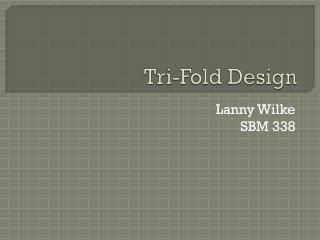 Tri-Fold Design