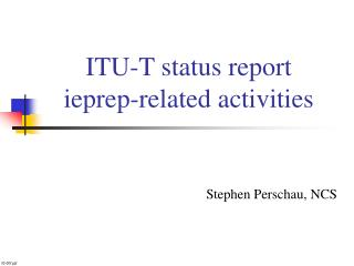 ITU-T status report  ieprep-related activities