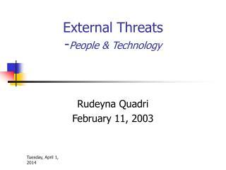 External Threats  -People  Technology