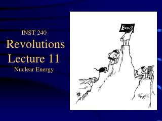 INST 240 Revolutions Lecture 11  Nuclear Energy