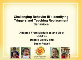 Challenging Behavior III : Identifying Triggers and Teaching Replacement Behaviors