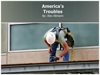 America's  Troubles By: Alex Altmann