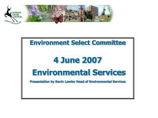 Environment Select Committee  4 June 2007  Environmental Services Presentation by Kevin Lawlor Head of Environmental Ser