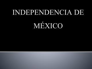 INDEPENDENCIA DE M�XICO