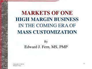 MARKETS OF ONE HIGH MARGIN BUSINESS IN THE COMING ERA OF  MASS CUSTOMIZATION