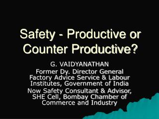 Safety - Productive or Counter Productive