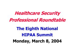 The Eighth National  HIPAA Summit Monday, March 8, 2004