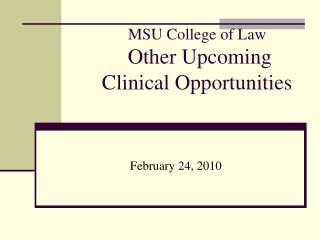 MSU College of Law  Other Upcoming Clinical Opportunities