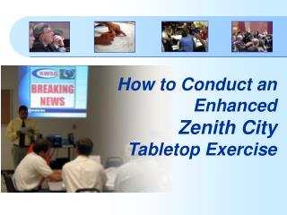 How to Conduct an Enhanced  Zenith City Tabletop Exercise