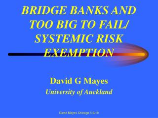 BRIDGE BANKS AND  TOO BIG TO FAIL/ SYSTEMIC RISK EXEMPTION