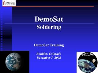 DemoSat Soldering DemoSat Training Boulder, Colorado December 7, 2002
