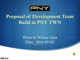 Proposal of Development Team Build in PNY TWN