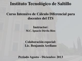 Instituto Tecnol�gico de Saltillo Curso Intensivo de C�lculo Diferencial para docentes del ITS