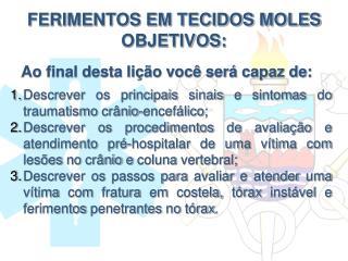FERIMENTOS EM TECIDOS MOLES OBJETIVOS: