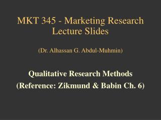 MKT 345 - Marketing Research Lecture Slides  (Dr. Alhassan G. Abdul-Muhmin)